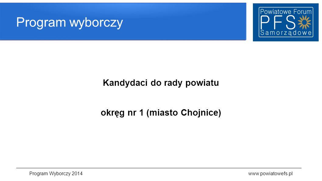 Program wyborczy Kandydaci do rady powiatu okręg nr 1 (miasto Chojnice) Program Wyborczy 2014 www.powiatowefs.pl