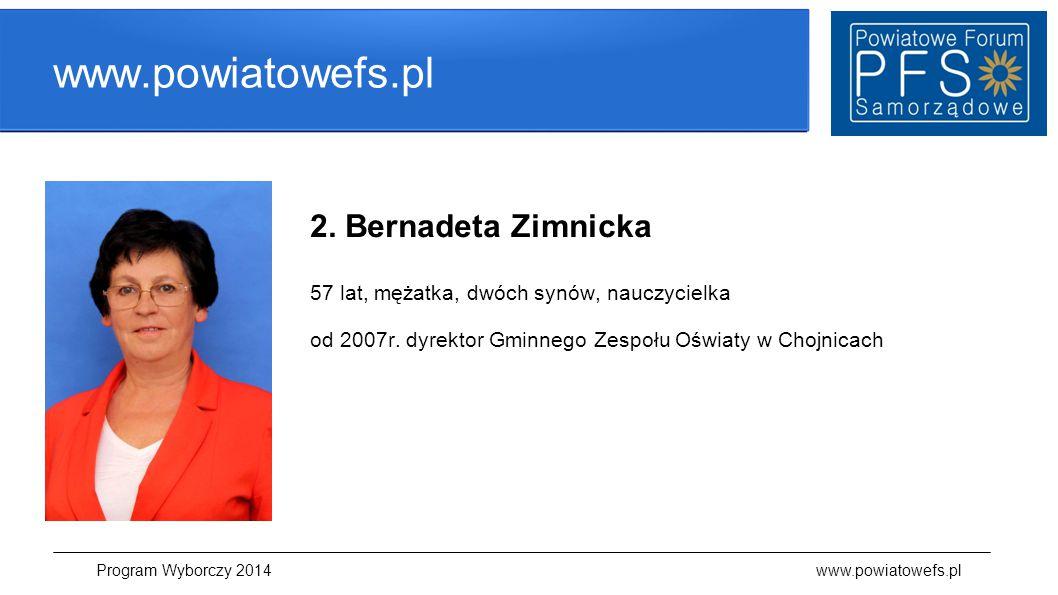 www.powiatowefs.pl 2. Bernadeta Zimnicka 57 lat, mężatka, dwóch synów, nauczycielka od 2007r. dyrektor Gminnego Zespołu Oświaty w Chojnicach Program W