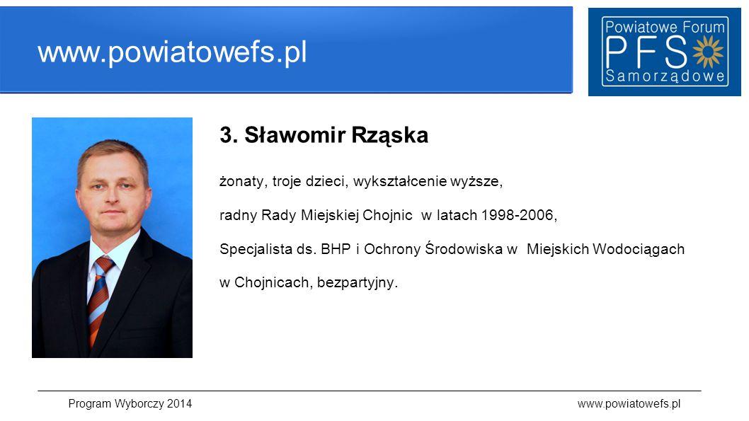 www.powiatowefs.pl 3. Sławomir Rząska żonaty, troje dzieci, wykształcenie wyższe, radny Rady Miejskiej Chojnic w latach 1998-2006, Specjalista ds. BHP