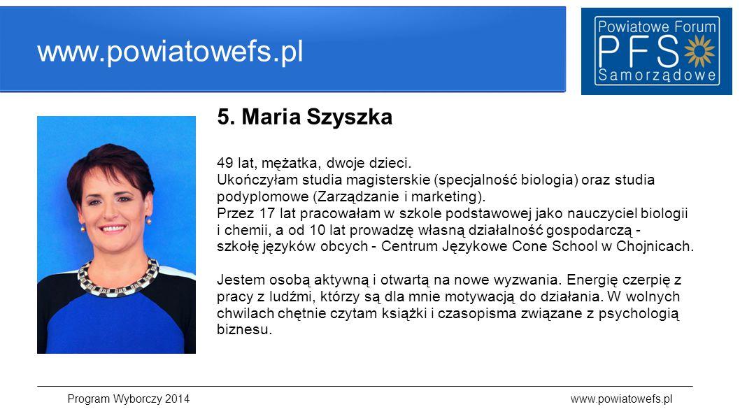 www.powiatowefs.pl 5. Maria Szyszka 49 lat, mężatka, dwoje dzieci. Ukończyłam studia magisterskie (specjalność biologia) oraz studia podyplomowe (Zarz