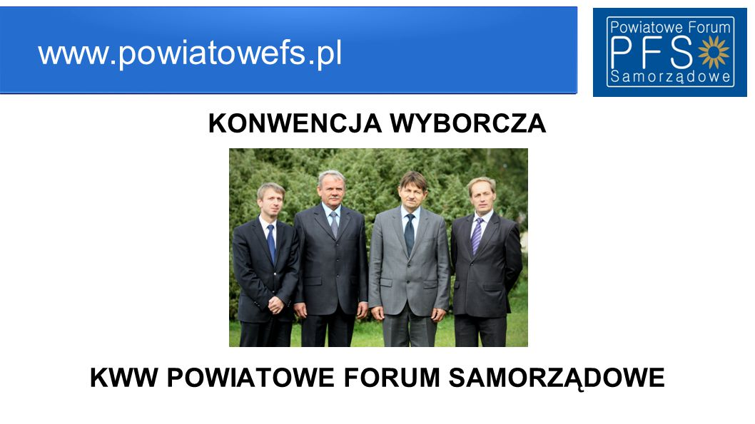 """www.powiatowefs.pl Nasz program wyborczy, który w znacznym stopniu, jest spójny ze """"Strategią Rozwoju Powiatu Chojnickiego do roku 2025 , zamierzamy realizować ściśle współpracując z samorządami gmin, sąsiednich powiatów, oraz samorządem wojewódzkim, przy skutecznym pozyskiwaniu środków finansowych ze źródeł zewnętrznych, w tym szczególnie w ramach nowej perspektywy Unii Europejskiej."""