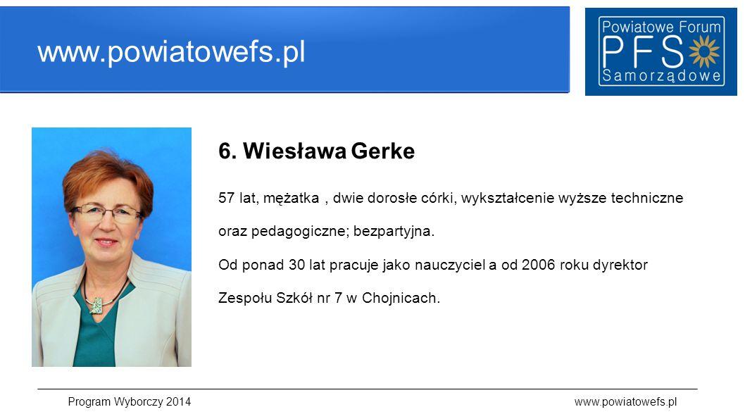 www.powiatowefs.pl 6. Wiesława Gerke 57 lat, mężatka, dwie dorosłe córki, wykształcenie wyższe techniczne oraz pedagogiczne; bezpartyjna. Od ponad 30
