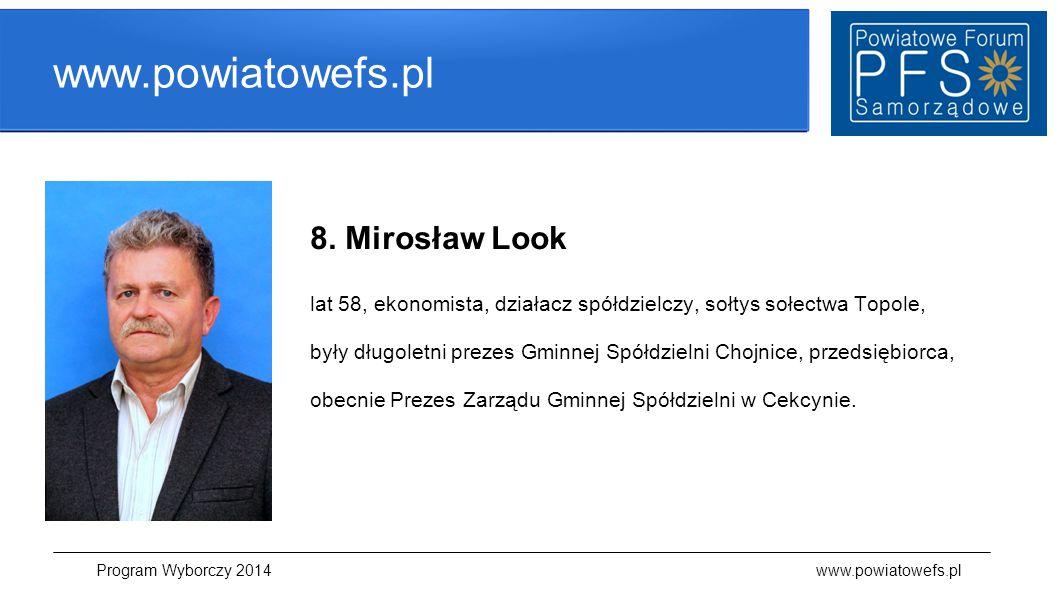 www.powiatowefs.pl 8. Mirosław Look lat 58, ekonomista, działacz spółdzielczy, sołtys sołectwa Topole, były długoletni prezes Gminnej Spółdzielni Choj