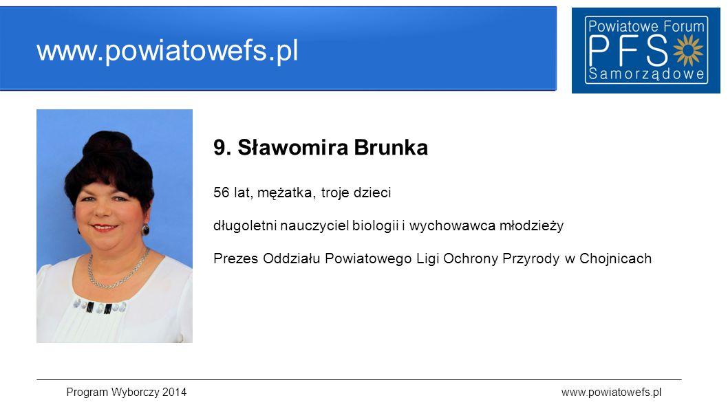 www.powiatowefs.pl 9. Sławomira Brunka 56 lat, mężatka, troje dzieci długoletni nauczyciel biologii i wychowawca młodzieży Prezes Oddziału Powiatowego