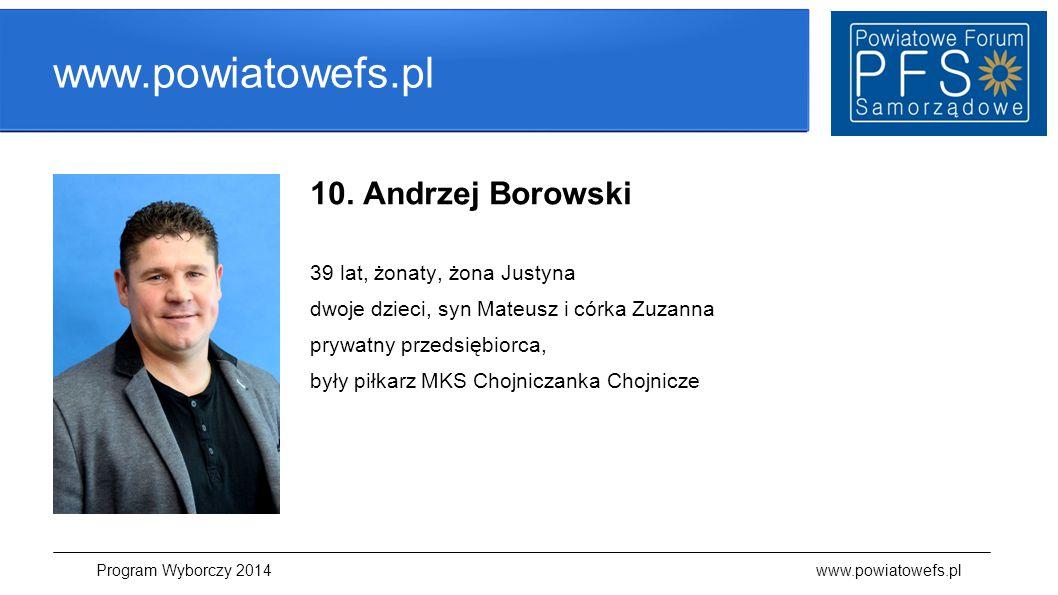 www.powiatowefs.pl 10. Andrzej Borowski 39 lat, żonaty, żona Justyna dwoje dzieci, syn Mateusz i córka Zuzanna prywatny przedsiębiorca, były piłkarz M
