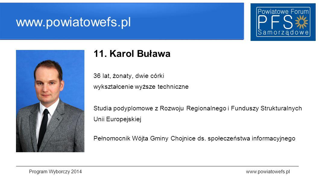 www.powiatowefs.pl 11. Karol Buława 36 lat, żonaty, dwie córki wykształcenie wyższe techniczne Studia podyplomowe z Rozwoju Regionalnego i Funduszy St