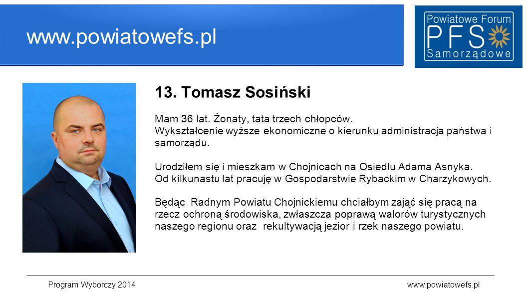 www.powiatowefs.pl 13. Tomasz Sosiński Mam 36 lat. Żonaty, tata trzech chłopców. Wykształcenie wyższe ekonomiczne o kierunku administracja państwa i s