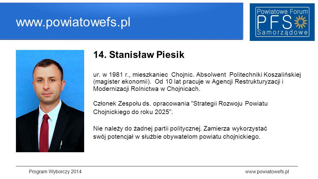 www.powiatowefs.pl 14. Stanisław Piesik ur. w 1981 r., mieszkaniec Chojnic. Absolwent Politechniki Koszalińskiej (magister ekonomii). Od 10 lat pracuj