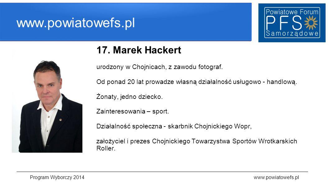 www.powiatowefs.pl 17. Marek Hackert urodzony w Chojnicach, z zawodu fotograf. Od ponad 20 lat prowadze własną działalność usługowo - handlową. Żonaty