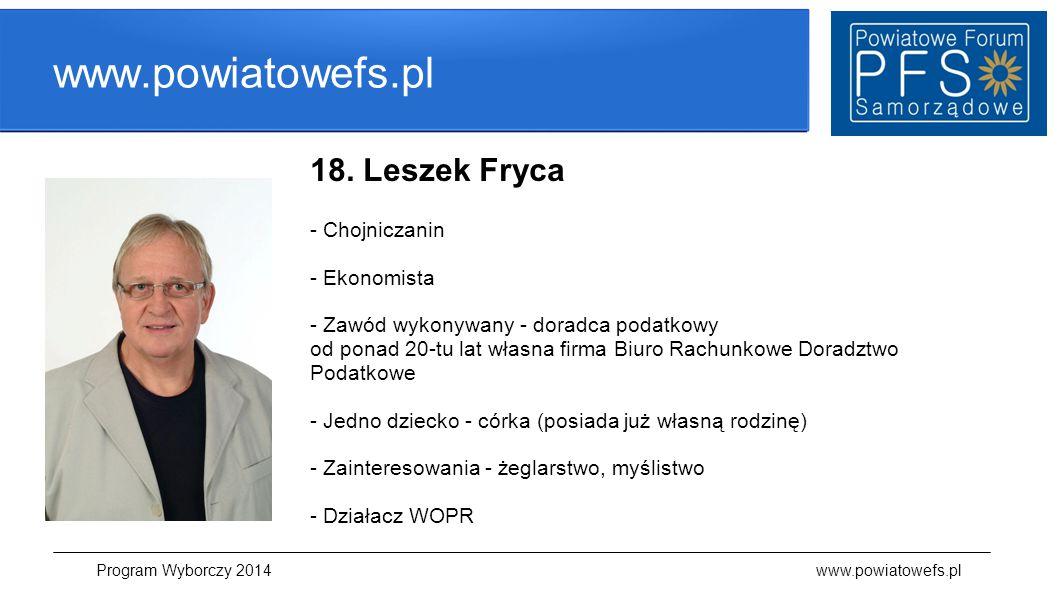 www.powiatowefs.pl 18. Leszek Fryca - Chojniczanin - Ekonomista - Zawód wykonywany - doradca podatkowy od ponad 20-tu lat własna firma Biuro Rachunkow