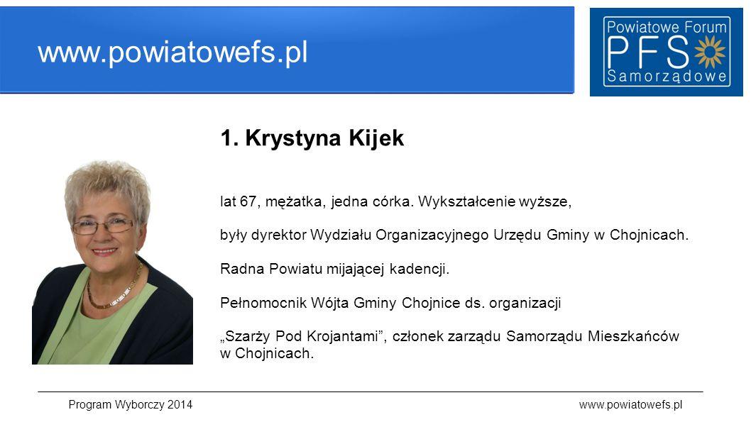 www.powiatowefs.pl 1. Krystyna Kijek lat 67, mężatka, jedna córka. Wykształcenie wyższe, były dyrektor Wydziału Organizacyjnego Urzędu Gminy w Chojnic