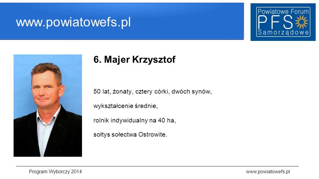 www.powiatowefs.pl 6. Majer Krzysztof 50 lat, żonaty, cztery córki, dwóch synów, wykształcenie średnie, rolnik indywidualny na 40 ha, sołtys sołectwa