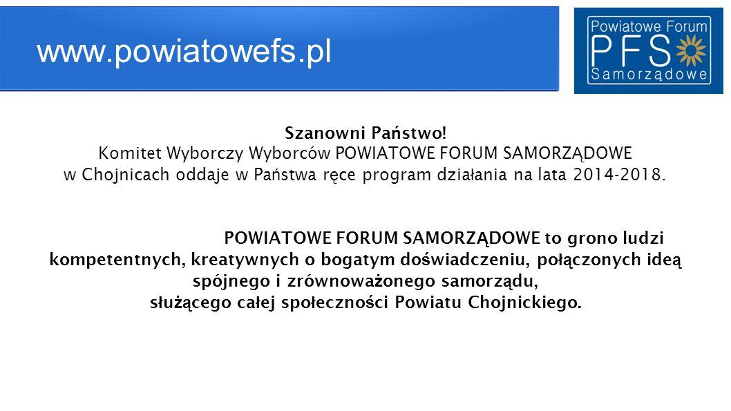 www.powiatowefs.pl Szanowni Pa ń stwo! Komitet Wyborczy Wyborców POWIATOWE FORUM SAMORZ Ą DOWE w Chojnicach oddaje w Pa ń stwa r ę ce program dzia ł a