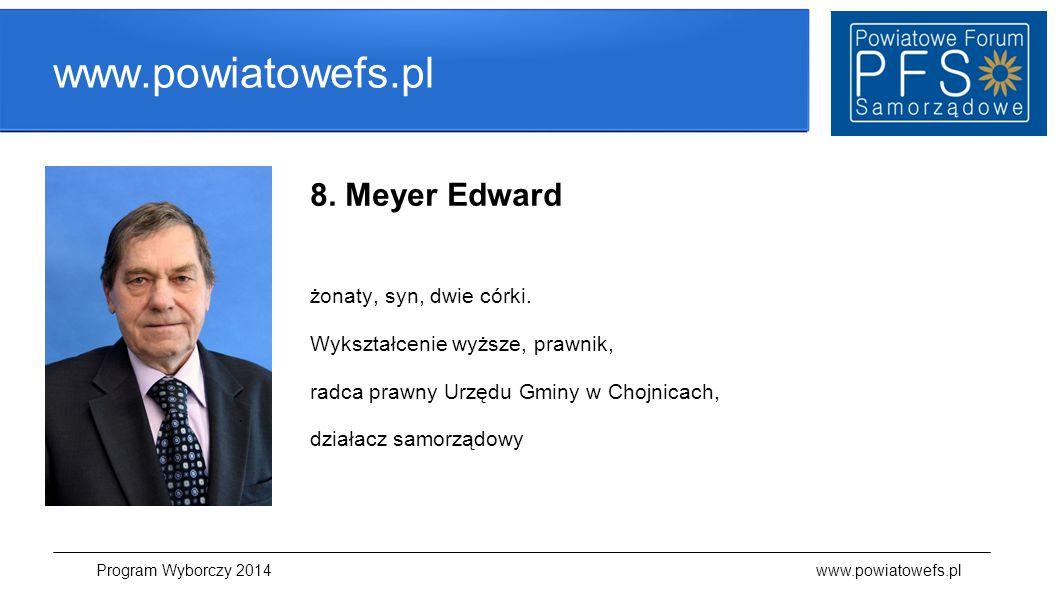 www.powiatowefs.pl 8. Meyer Edward żonaty, syn, dwie córki. Wykształcenie wyższe, prawnik, radca prawny Urzędu Gminy w Chojnicach, działacz samorządow