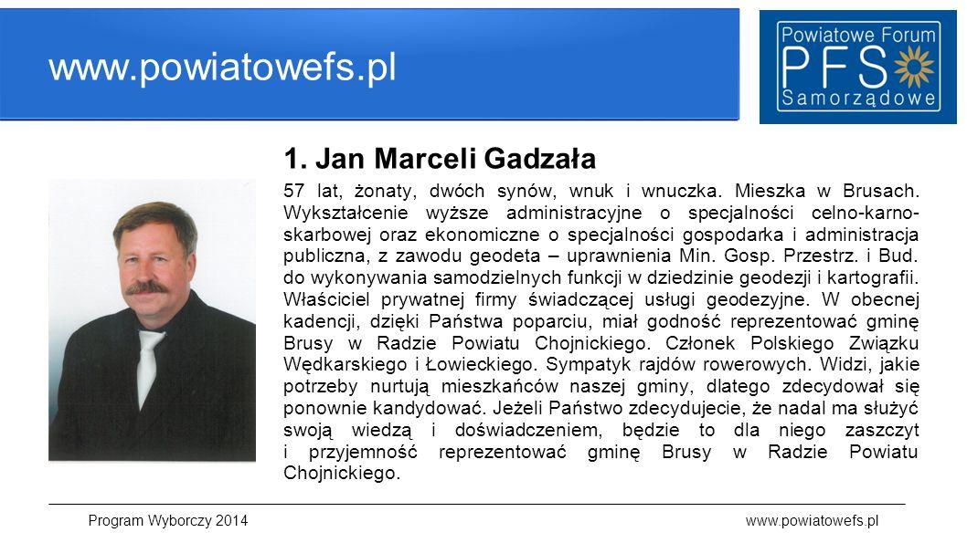 www.powiatowefs.pl 1. Jan Marceli Gadzała 57 lat, żonaty, dwóch synów, wnuk i wnuczka. Mieszka w Brusach. Wykształcenie wyższe administracyjne o specj
