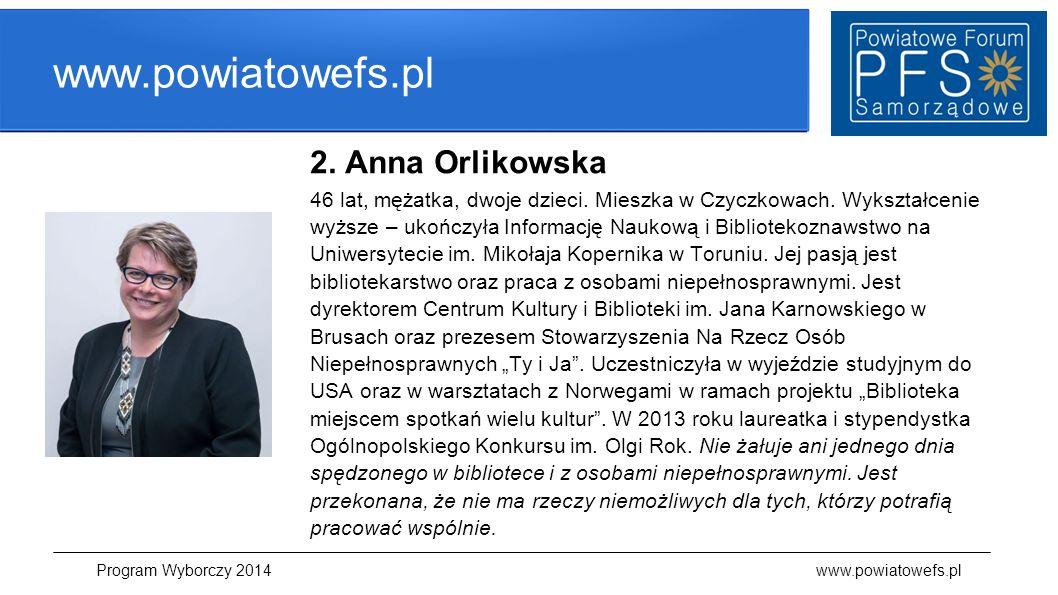 www.powiatowefs.pl 2. Anna Orlikowska 46 lat, mężatka, dwoje dzieci. Mieszka w Czyczkowach. Wykształcenie wyższe – ukończyła Informację Naukową i Bibl