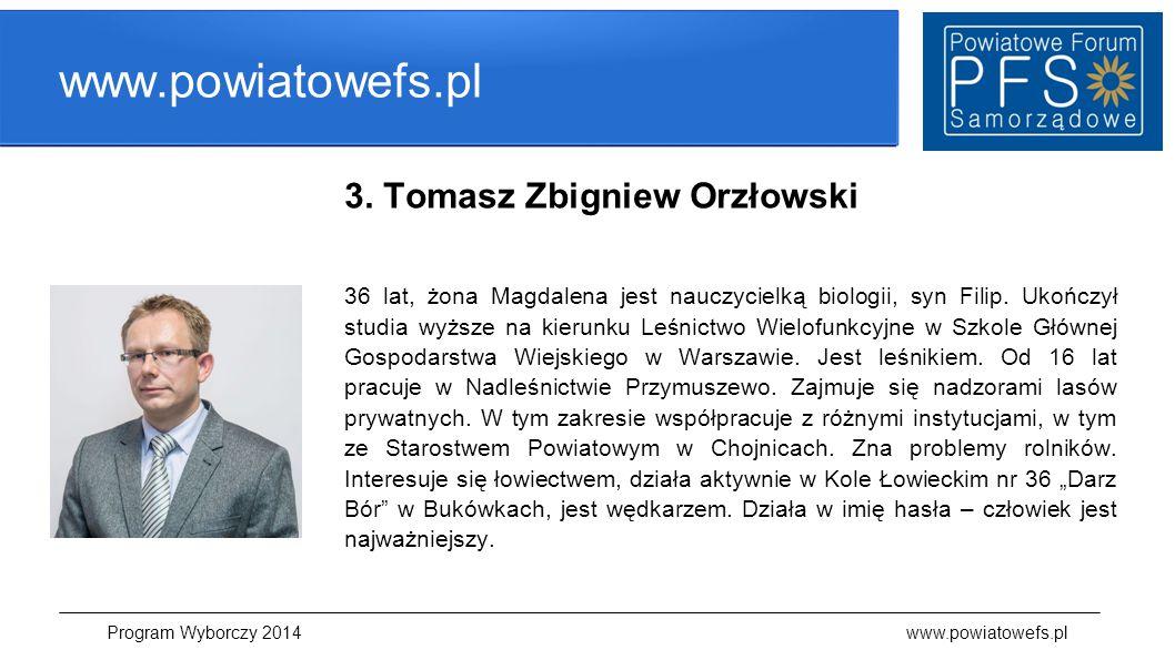www.powiatowefs.pl 3. Tomasz Zbigniew Orzłowski 36 lat, żona Magdalena jest nauczycielką biologii, syn Filip. Ukończył studia wyższe na kierunku Leśni