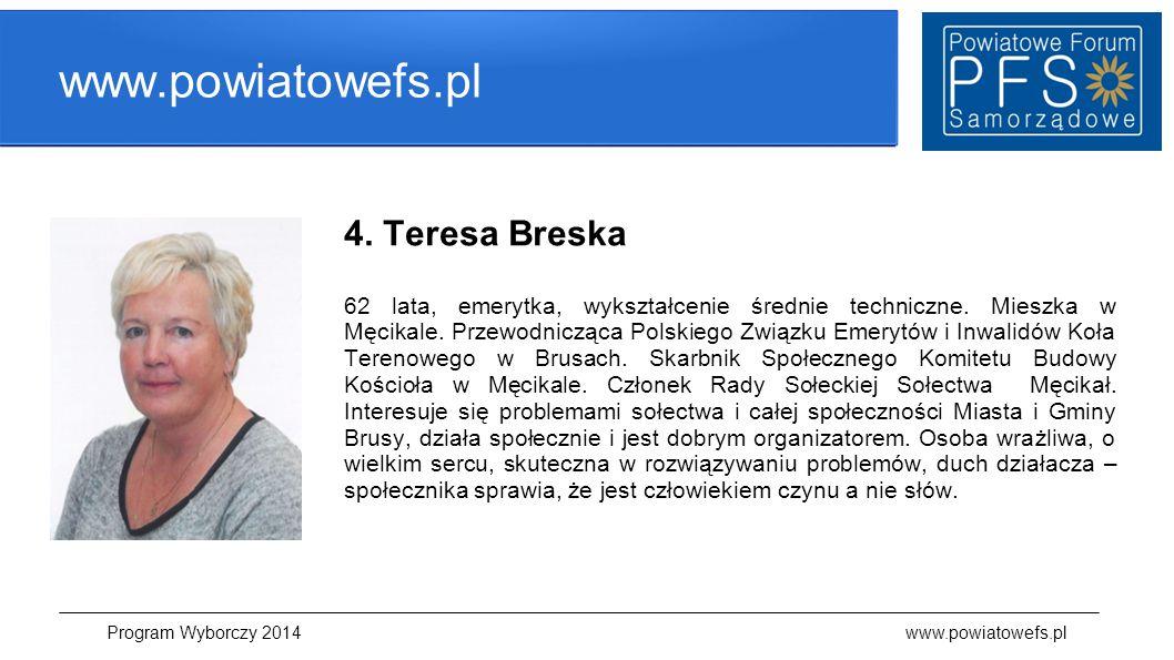 www.powiatowefs.pl 4. Teresa Breska 62 lata, emerytka, wykształcenie średnie techniczne. Mieszka w Męcikale. Przewodnicząca Polskiego Związku Emerytów