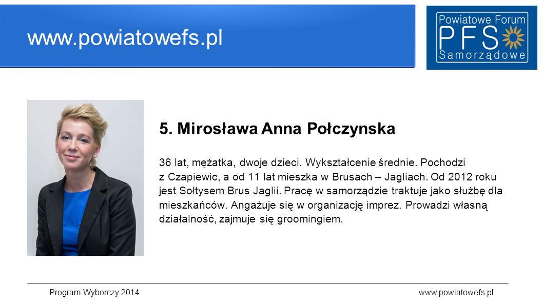 www.powiatowefs.pl 5. Mirosława Anna Połczynska 36 lat, mężatka, dwoje dzieci. Wykształcenie średnie. Pochodzi z Czapiewic, a od 11 lat mieszka w Brus