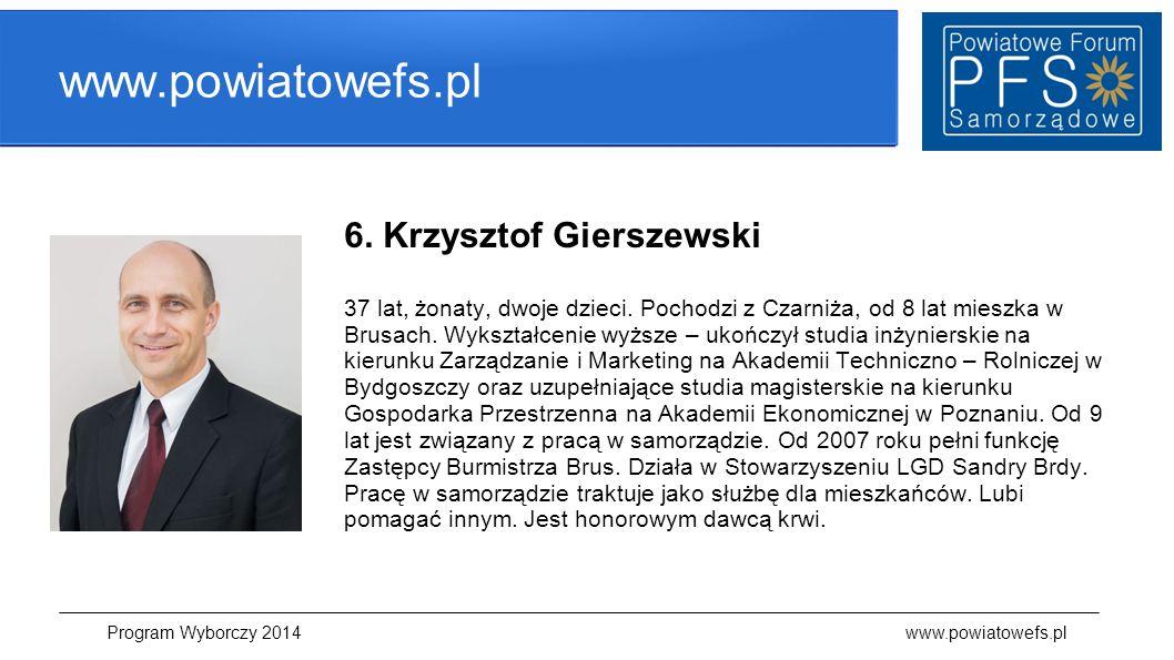 www.powiatowefs.pl 6. Krzysztof Gierszewski 37 lat, żonaty, dwoje dzieci. Pochodzi z Czarniża, od 8 lat mieszka w Brusach. Wykształcenie wyższe – ukoń