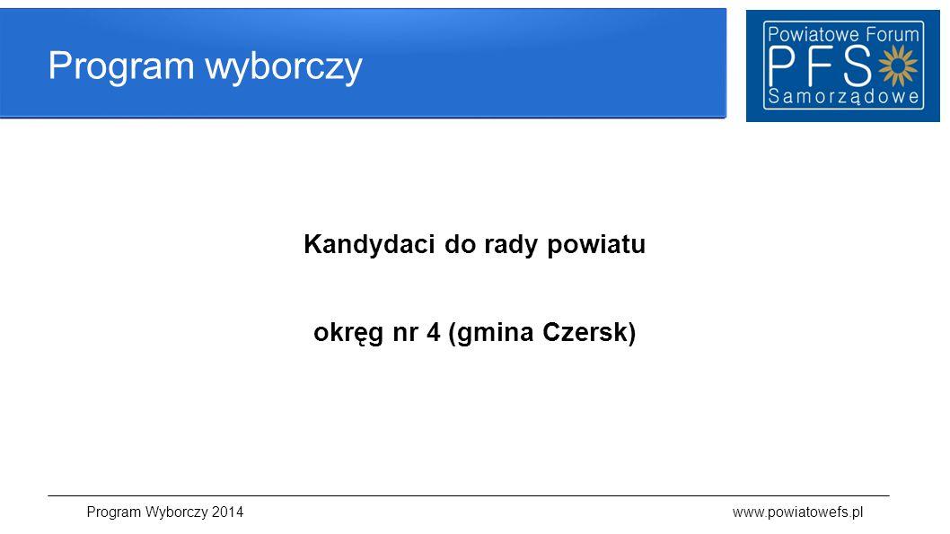 Program wyborczy Kandydaci do rady powiatu okręg nr 4 (gmina Czersk) Program Wyborczy 2014 www.powiatowefs.pl