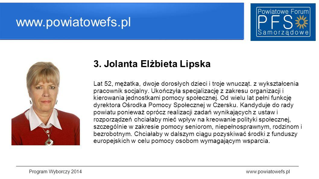 www.powiatowefs.pl 3. Jolanta Elżbieta Lipska Lat 52, mężatka, dwoje dorosłych dzieci i troje wnucząt. z wykształcenia pracownik socjalny. Ukończyła s
