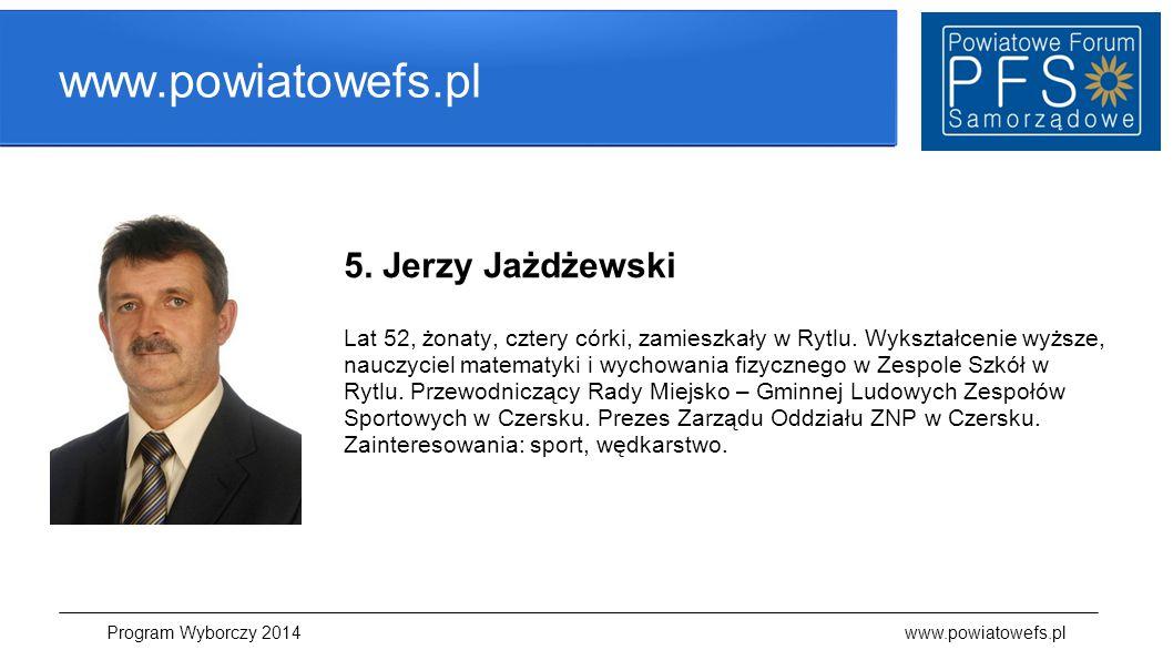 www.powiatowefs.pl 5. Jerzy Jażdżewski Lat 52, żonaty, cztery córki, zamieszkały w Rytlu. Wykształcenie wyższe, nauczyciel matematyki i wychowania fiz