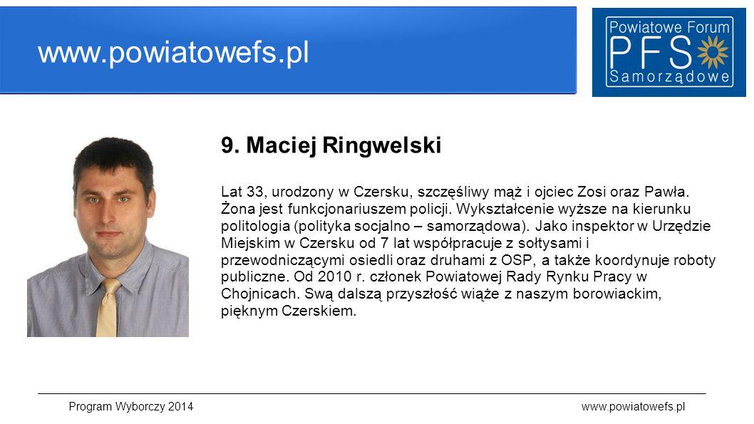 www.powiatowefs.pl 9. Maciej Ringwelski Lat 33, urodzony w Czersku, szczęśliwy mąż i ojciec Zosi oraz Pawła. Żona jest funkcjonariuszem policji. Wyksz