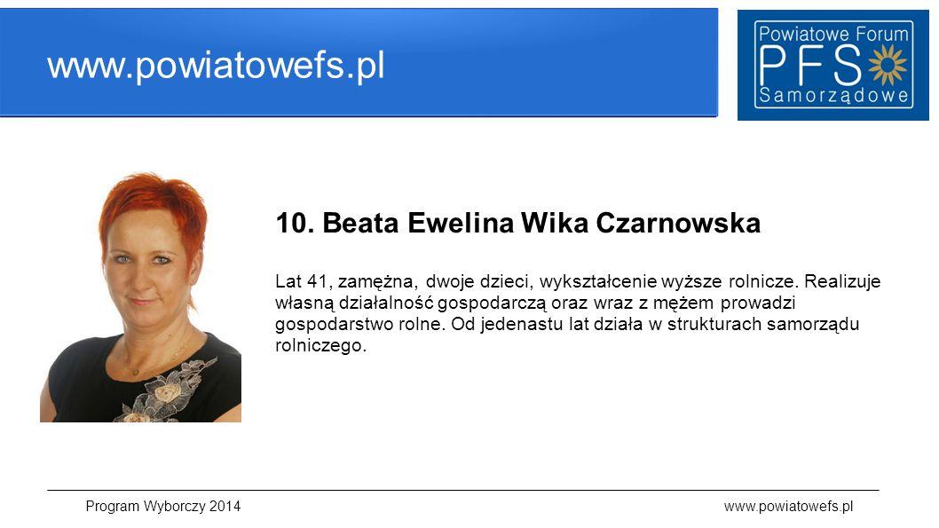 www.powiatowefs.pl 10. Beata Ewelina Wika Czarnowska Lat 41, zamężna, dwoje dzieci, wykształcenie wyższe rolnicze. Realizuje własną działalność gospod