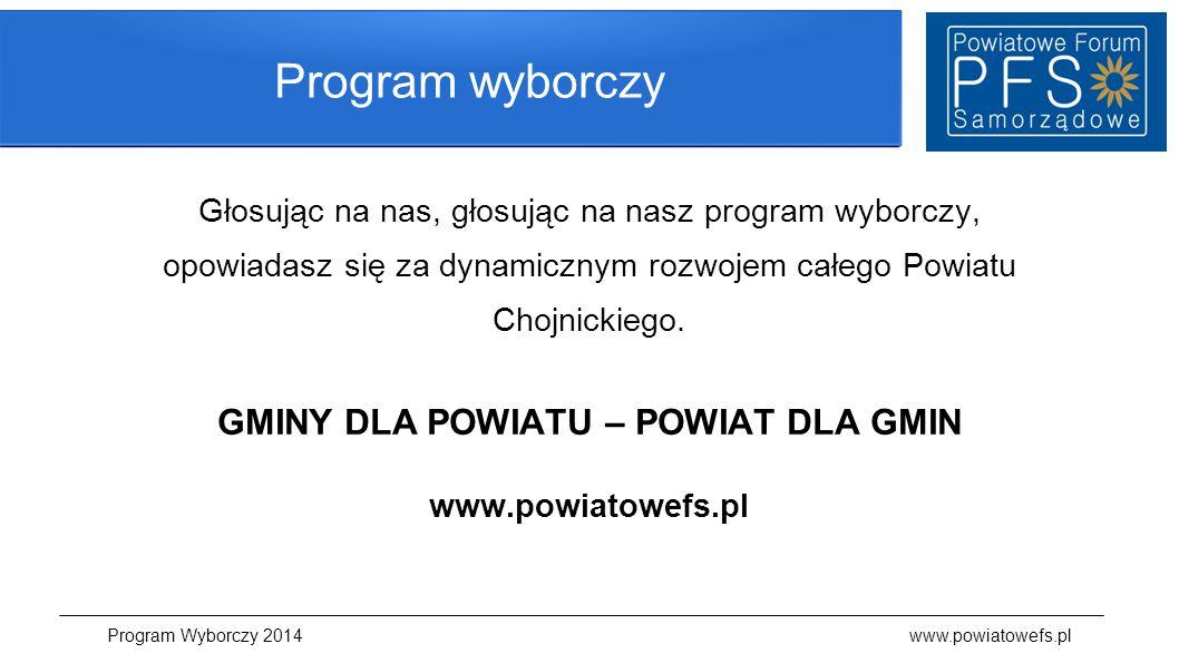 Program wyborczy Głosując na nas, głosując na nasz program wyborczy, opowiadasz się za dynamicznym rozwojem całego Powiatu Chojnickiego. GMINY DLA POW