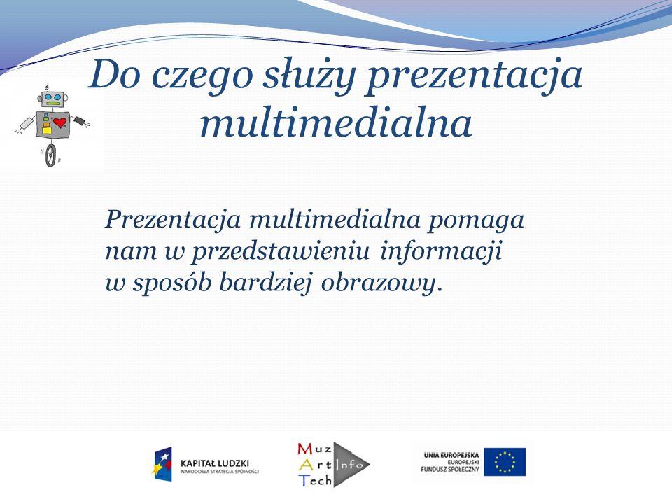 Do czego służy prezentacja multimedialna Prezentacja multimedialna pomaga nam w przedstawieniu informacji w sposób bardziej obrazowy.