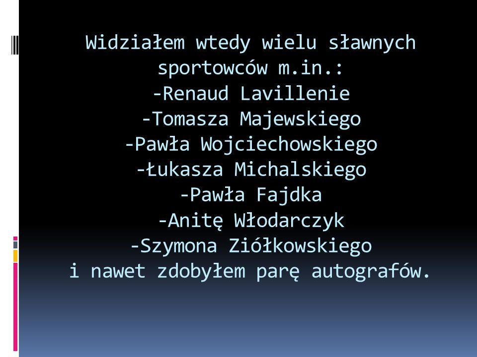 Widziałem wtedy wielu sławnych sportowców m.in.: -Renaud Lavillenie -Tomasza Majewskiego -Pawła Wojciechowskiego -Łukasza Michalskiego -Pawła Fajdka -