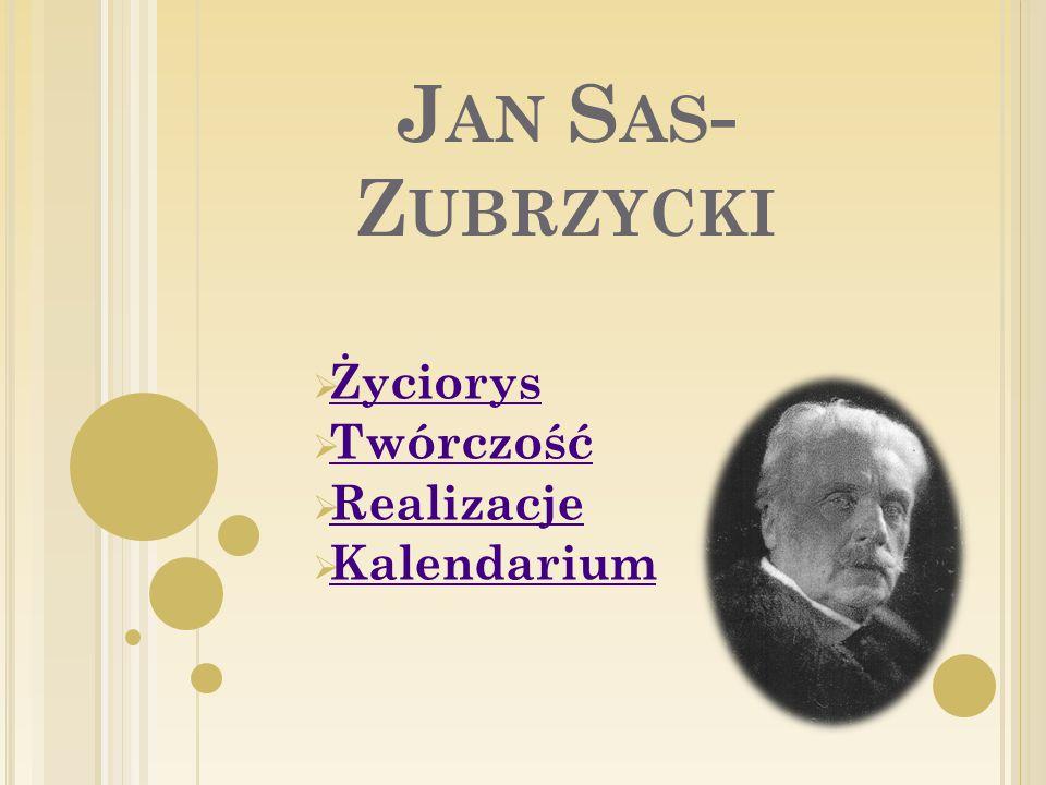 J AN S AS - Z UBRZYCKI  Życiorys Życiorys  Twórczość Twórczość  Realizacje Realizacje  Kalendarium Kalendarium