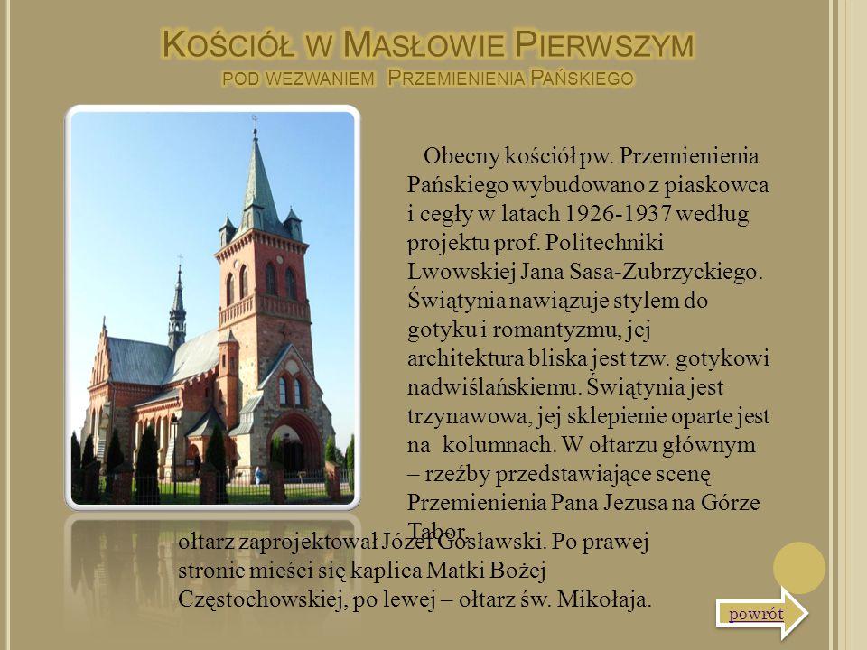 Obecny kościół pw. Przemienienia Pańskiego wybudowano z piaskowca i cegły w latach 1926-1937 według projektu prof. Politechniki Lwowskiej Jana Sasa-Zu