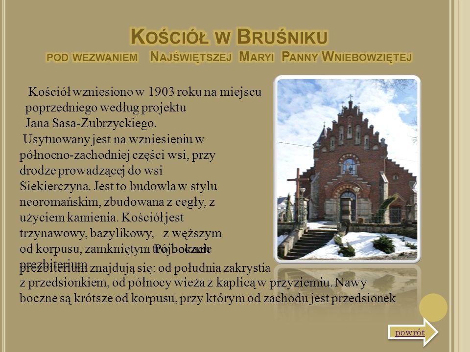 Kościół wzniesiono w 1903 roku na miejscu poprzedniego według projektu Jana Sasa-Zubrzyckiego. powrót Usytuowany jest na wzniesieniu w północno-zachod