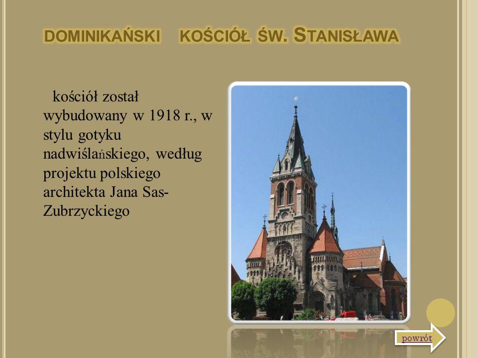 kościół został wybudowany w 1918 r., w stylu gotyku nadwiśla ń skiego, według projektu polskiego architekta Jana Sas- Zubrzyckiego powrót