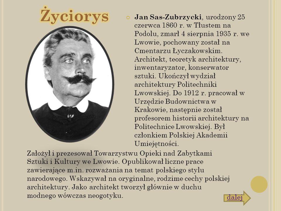 Jan Sas-Zubrzycki, urodzony 25 czerwca 1860 r. w Tłustem na Podolu, zmarł 4 sierpnia 1935 r. we Lwowie, pochowany został na Cmentarzu Łyczakowskim. Ar
