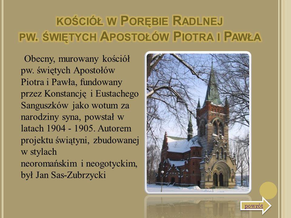 Obecny, murowany kościół pw. świętych Apostołów Piotra i Pawła, fundowany przez Konstancję i Eustachego Sanguszków jako wotum za narodziny syna, powst