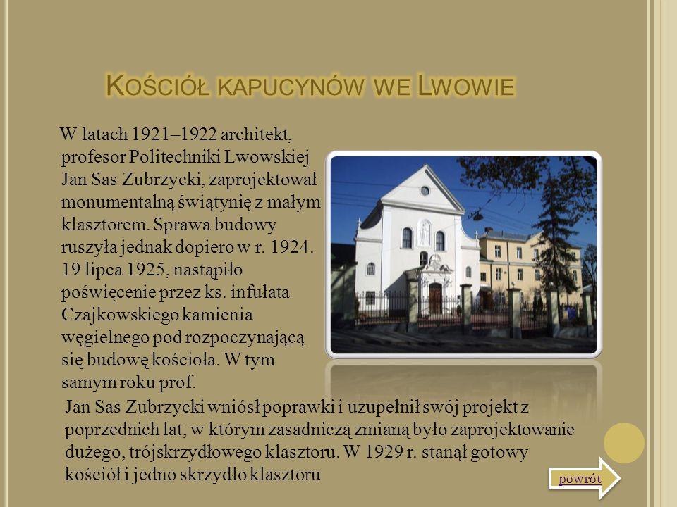 W latach 1921–1922 architekt, profesor Politechniki Lwowskiej Jan Sas Zubrzycki, zaprojektował monumentalną świątynię z małym klasztorem. Sprawa budow
