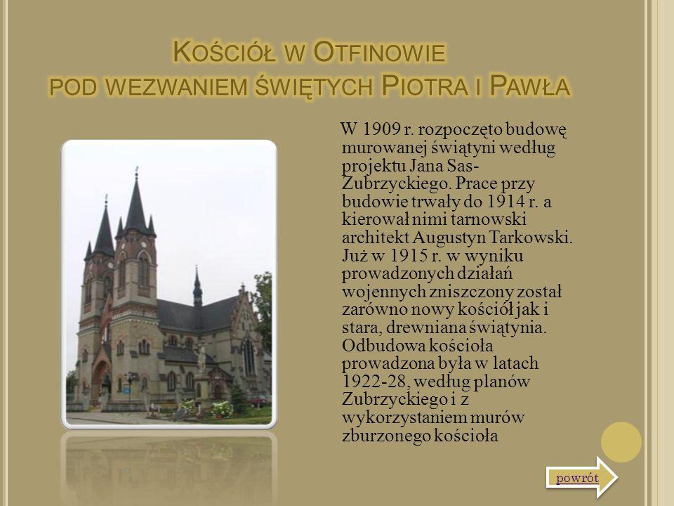 W 1909 r. rozpoczęto budowę murowanej świątyni według projektu Jana Sas- Zubrzyckiego. Prace przy budowie trwały do 1914 r. a kierował nimi tarnowski