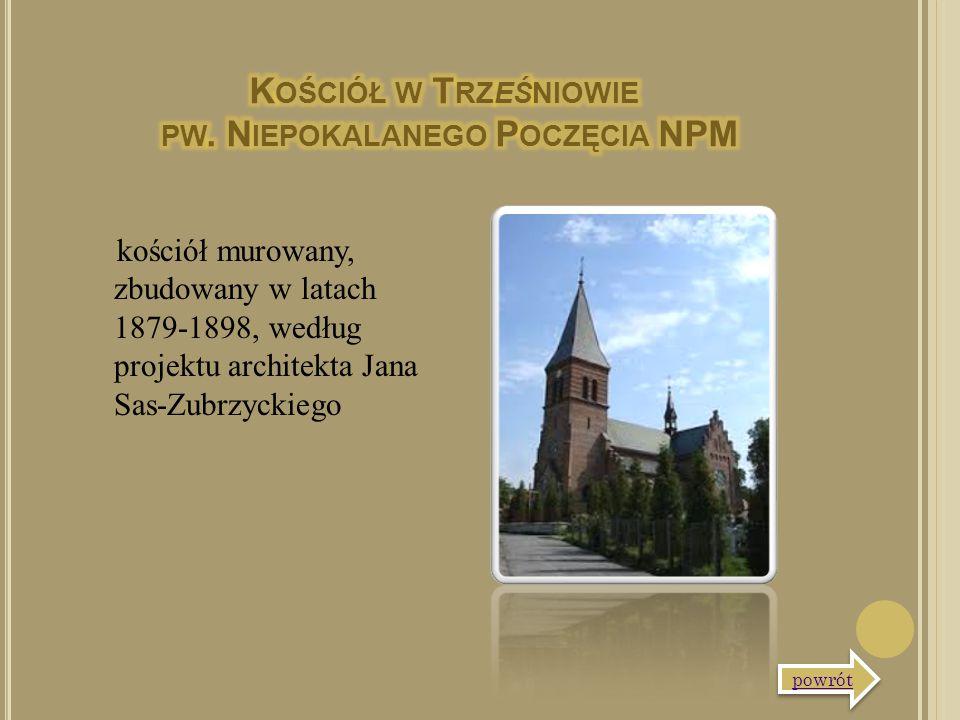 kościół murowany, zbudowany w latach 1879-1898, według projektu architekta Jana Sas-Zubrzyckiego powrót