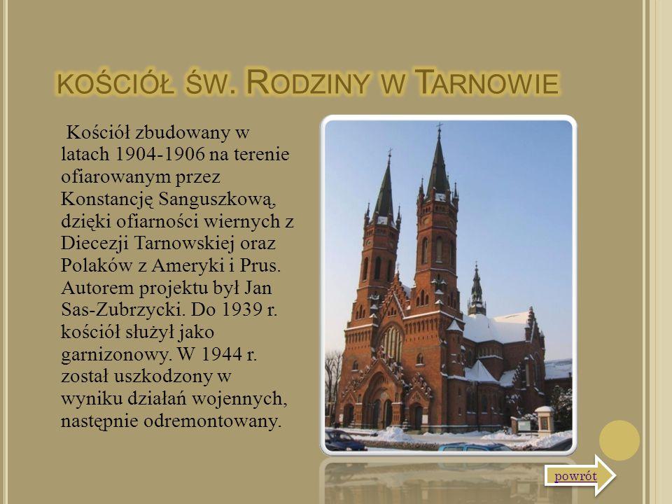 Kościół zbudowany w latach 1904-1906 na terenie ofiarowanym przez Konstancję Sanguszkową, dzięki ofiarności wiernych z Diecezji Tarnowskiej oraz Polak