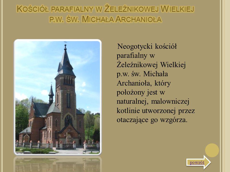 Neogotycki kościół parafialny w Żeleźnikowej Wielkiej p.w. św. Michała Archanioła, który położony jest w naturalnej, malowniczej kotlinie utworzonej p