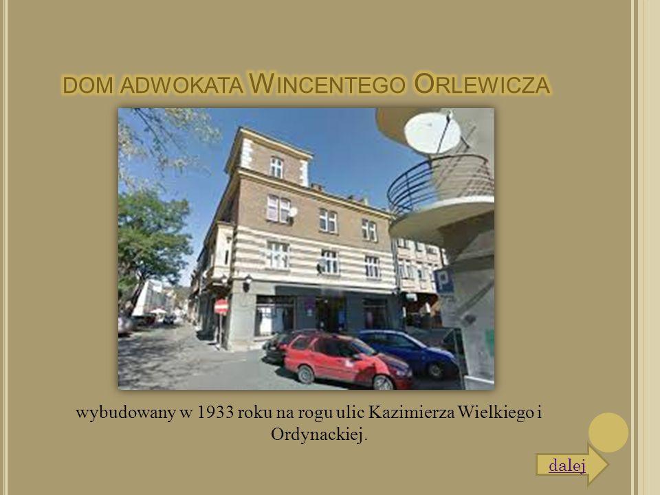 wybudowany w 1933 roku na rogu ulic Kazimierza Wielkiego i Ordynackiej. dalej