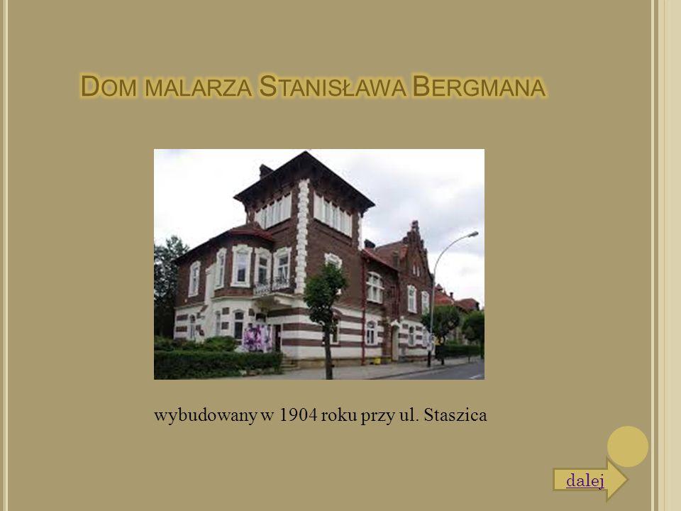 wybudowany w 1904 roku przy ul. Staszica dalej