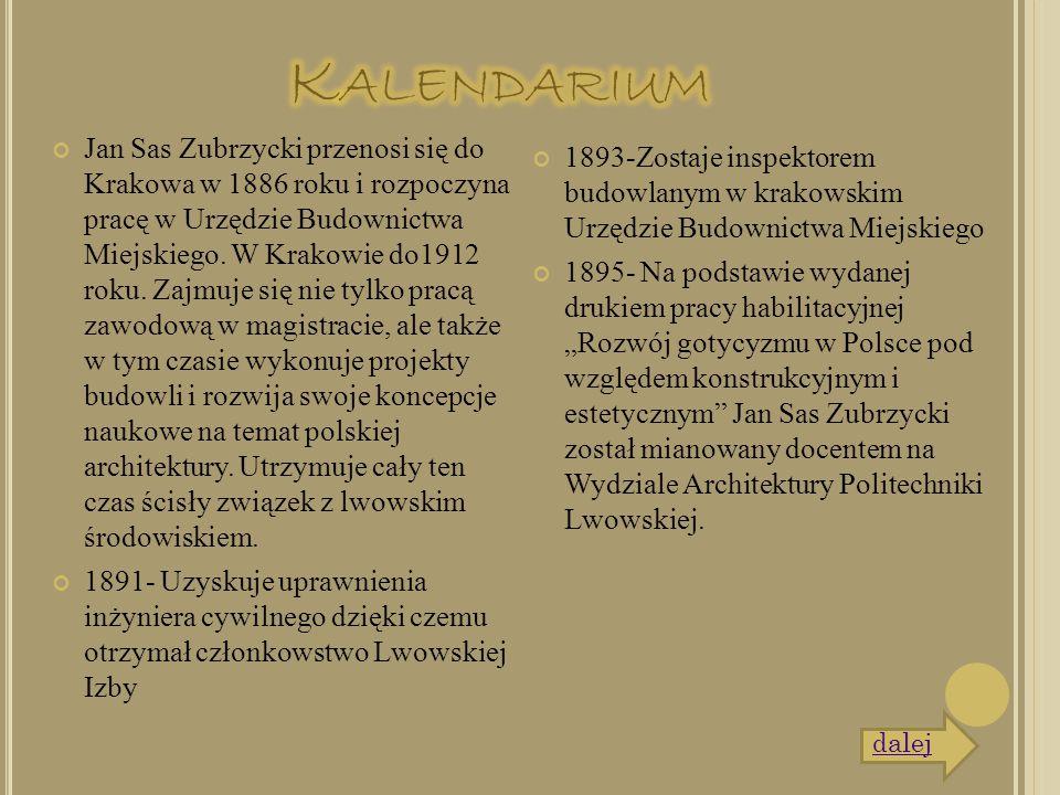 Jan Sas Zubrzycki przenosi się do Krakowa w 1886 roku i rozpoczyna pracę w Urzędzie Budownictwa Miejskiego. W Krakowie do1912 roku. Zajmuje się nie ty