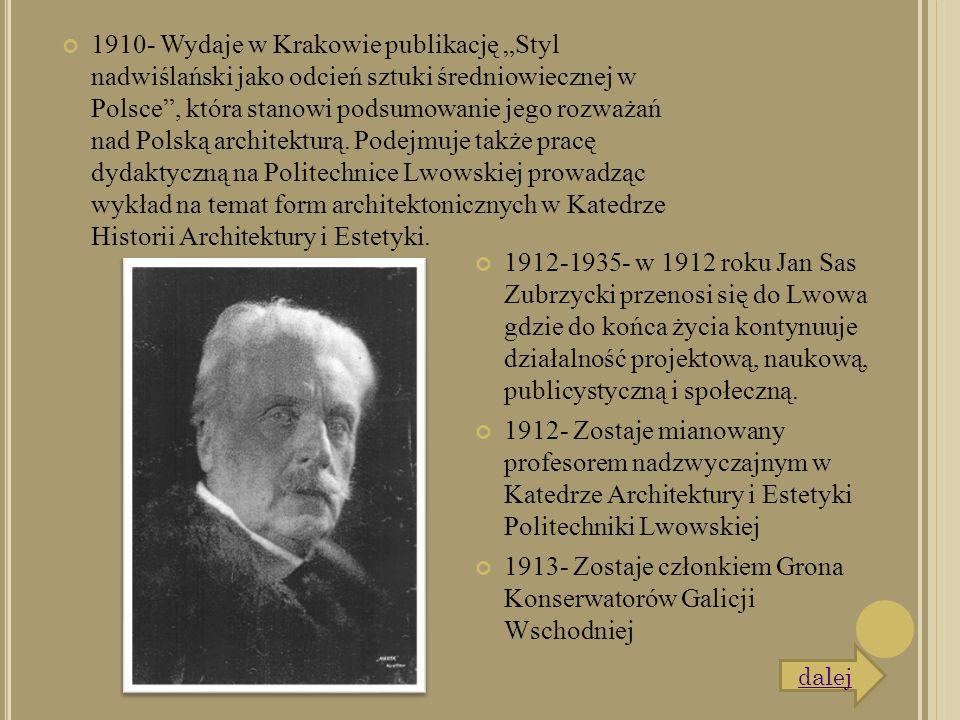 """1910- Wydaje w Krakowie publikację """"Styl nadwiślański jako odcień sztuki średniowiecznej w Polsce"""", która stanowi podsumowanie jego rozważań nad Polsk"""