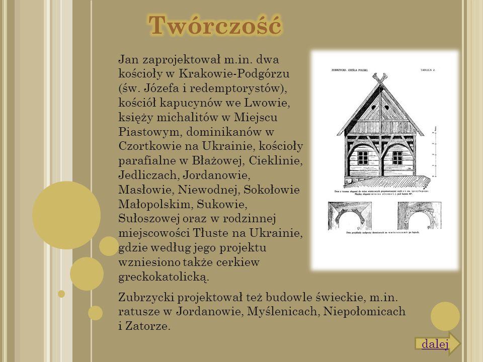 Jan zaprojektował m.in. dwa kościoły w Krakowie-Podgórzu (św. Józefa i redemptorystów), kościół kapucynów we Lwowie, księży michalitów w Miejscu Piast