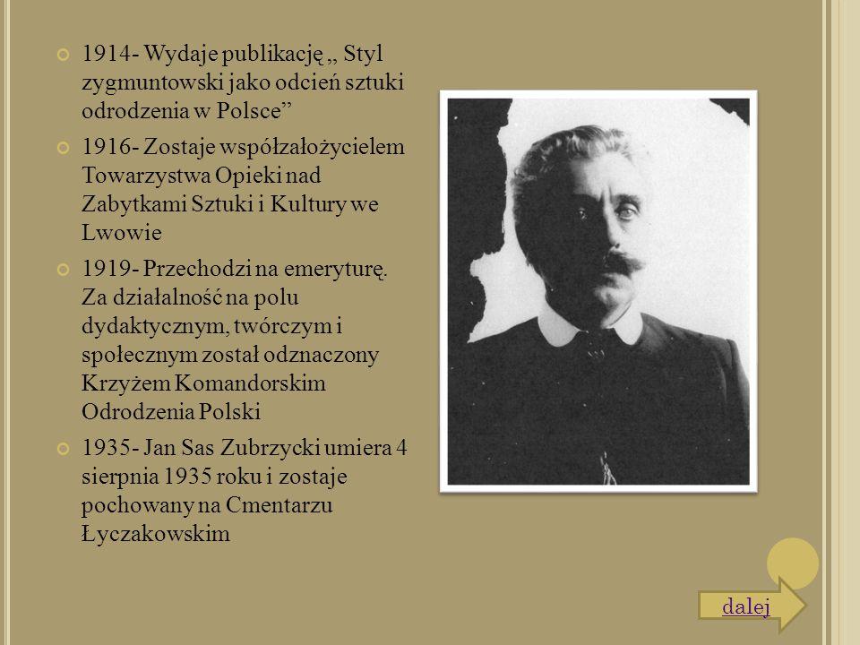 """1914- Wydaje publikację """" Styl zygmuntowski jako odcień sztuki odrodzenia w Polsce"""" 1916- Zostaje współzałożycielem Towarzystwa Opieki nad Zabytkami S"""
