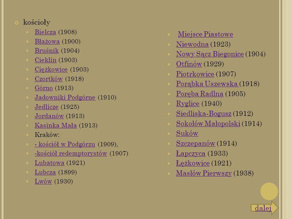 kościoły Bielcza (1908) Bielcza Błażowa (1900) Błażowa Bruśnik (1904) Bruśnik Cieklin (1903) Cieklin Ciężkowice (1903) Ciężkowice Czortków (1918) Czor